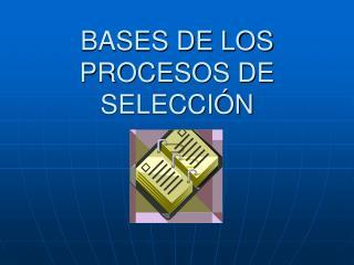 BASES DE LOS PROCESOS DE SELECCIÓN