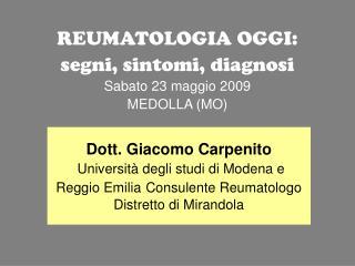 REUMATOLOGIA OGGI:  segni, sintomi, diagnosi Sabato 23 maggio 2009 MEDOLLA (MO)