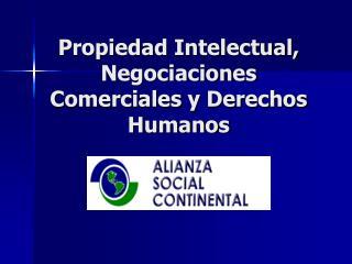 Propiedad Intelectual, Negociaciones Comerciales y Derechos Humanos