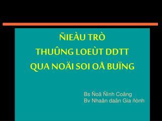 ÑIEÀU TRÒ  THUÛNG LOEÙT DDTT  QUA NOÄI SOI OÅ BUÏNG