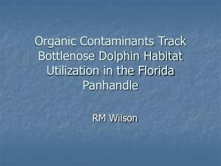 Organic Contaminants Track Bottlenose Dolphin Habitat Utilization in the Florida Panhandle