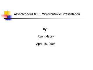 Asynchronous 8051 Microcontroller Presentation