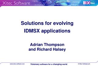 Solutions for evolving  IDMSX applications Adrian Thompson  and Richard Halsey