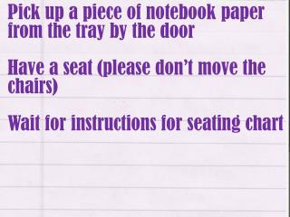 Pick up a piece of notebook paper from the tray by the door