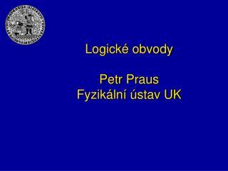 Logické obvody Petr  Praus Fyzikální ústav UK