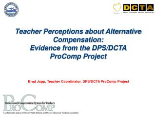 Teacher Perceptions about Alternative Compensation:  Evidence from the DPS/DCTA ProComp Project