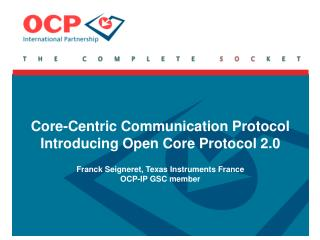 Core-Centric Communication Protocol Introducing Open Core Protocol 2.0  Franck Seigneret, Texas Instruments France OCP-I