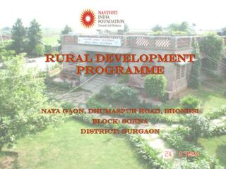 RURAL DEVELOPMENT PROGRAMME   NAYA GAON, DHUMASPUR ROAD, BHONDSI BLOCK: SOHNA DISTRICT: GURGAON