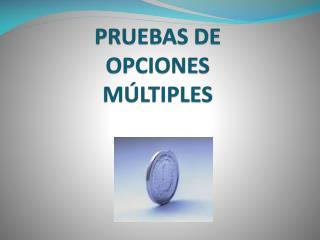 PRUEBAS DE OPCIONES MÚLTIPLES