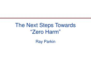 The Next Steps Towards         Zero Harm