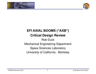 "EFI AXIAL BOOMS (""AXB"") Critical Design Review Rob Duck Mechanical Engineering Department"