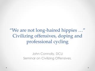 �We are not long-haired hippies �� Civilizing offensives, doping and professional cycling