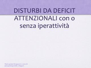 DISTURBI DA DEFICIT ATTENZIONALI con o senza iperattivit�