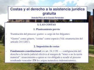 I. LAS COSTAS 1. Planteamiento previo Tramitación del proceso: gastos: a cargo de los litigantes.