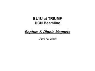 BL1U at TRIUMF UCN Beamline Septum & Dipole Magnets (April 12, 2010)
