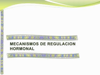 MECANISMOS DE REGULACION  HORMONAL