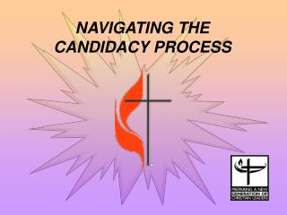NAVIGATING THE  CANDIDACY PROCESS