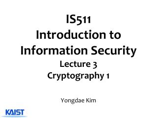 IS511 Introduction to Information Security  Lecture  3 Cryptography 1