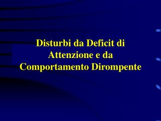 Disturbi da Deficit di Attenzione e da Comportamento Dirompente