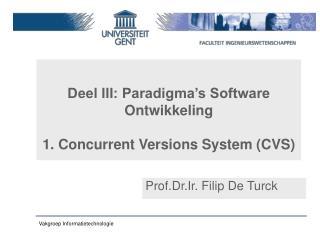 Deel III: Paradigma's Software Ontwikkeling  1. Concurrent Versions System (CVS)
