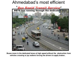 Ahmedabad's most efficient        ' Bus Rapid Transit Service '