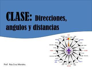 CLASE:  Direcciones,  angulos  y distancias
