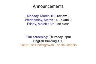 Announcements  Monday, March 12 - review 2 Wednesday, March 14 - exam 2 Friday, March 16th - no class   Film screening: