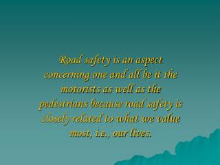 Road safety is an aspect concerning one and all be it the motorists as well as the pedestrians because road safety is cl