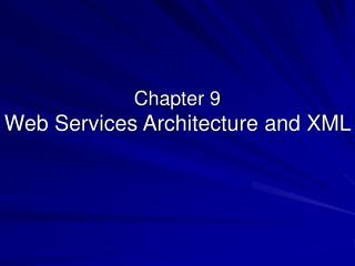 Chapter 9 Web Services Architecture and XML