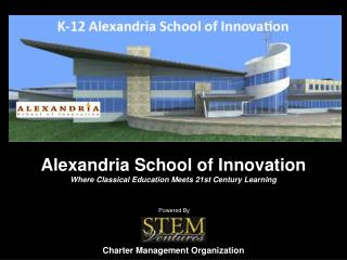 Alexandria  School of  Innovation Where Classical Education  M eets  21st Century Learning