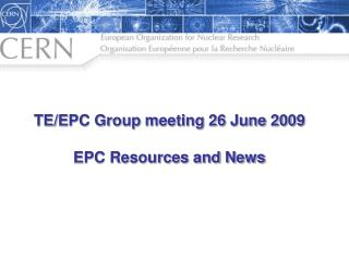TE/EPC Group meeting 26 June 2009 EPC Resources and News