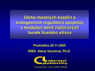 P?edn�ka 29.11.2005 RNDr. Alena Vaculov�, Ph.D.
