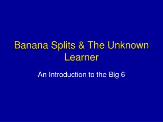 Banana Splits & The Unknown Learner