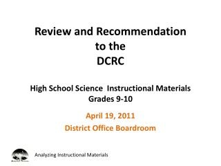 Review and Recommendation  to the  DCRC  High School Science  Instructional Materials Grades 9-10