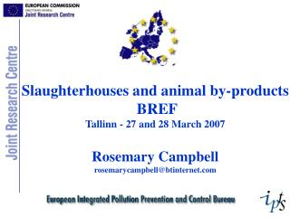 Slaughterhouses and animal by-products  BREF Tallinn - 27 and 28 March 2007  Rosemary Campbell rosemarycampbellbtinterne