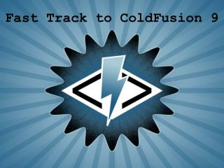 Fast Track to ColdFusion 9