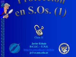 Clase  11 Javier Echaiz D.C.I.C. – U.N.S. cs.uns.ar/~jechaiz je@cs.uns.ar