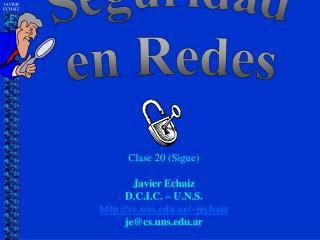Clase  20 (Sigue) Javier Echaiz D.C.I.C. – U.N.S . cs.uns.ar/~jechaiz je@cs.uns.ar