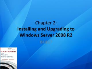 Chapter 2: Installing and Upgrading to Windows Server 2008 R2