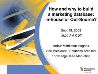 How and why to build  a marketing database: In-house or Out-Source? Sept 18, 2008 10:00 AM CDT