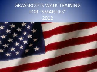 GRASSROOTS WALK TRAINING FOR �SMARTIES� 2012