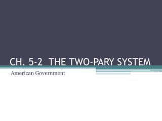 CH.  5-2   THE TWO-PARY SYSTEM