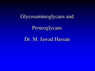 Glycosaminoglycans and Proteoglycans Dr. M. Jawad Hassan