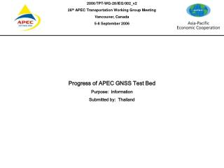 Progress of  the APEC GNSS Test Bed 28 th  APEC Transportation Working Group Meeting
