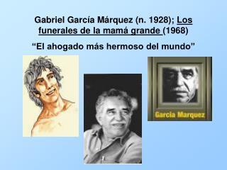Gabriel García Márquez (n. 1928);  Los funerales de la mam á  grande  (1968)