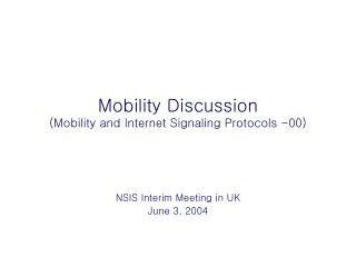 Mobility Discussion (Mobility and Internet Signaling Protocols -00)