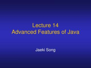 Lecture 14 Advanced Features of Java