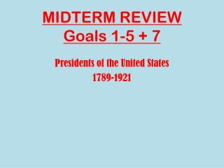 MIDTERM REVIEW Goals 1-5 + 7