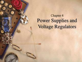Chapter 4 Power Supplies and Voltage Regulators