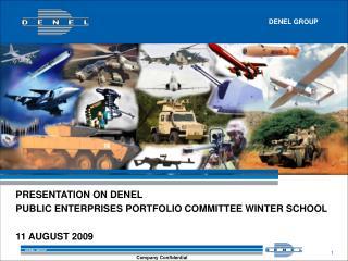 PRESENTATION ON DENEL PUBLIC ENTERPRISES PORTFOLIO COMMITTEE WINTER SCHOOL 11 AUGUST 2009